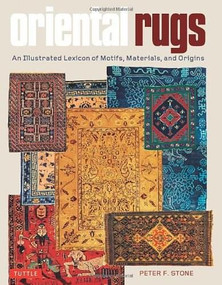 Oriental Rugs (An Illustrated Lexicon of Motifs, Materials, and Origins) by Peter F. Stone, 9780804843737