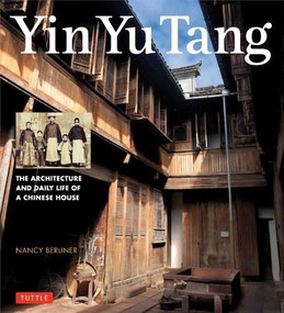 Yin Yu Tang (The Architecture and Daily Life of a Chinese House) by Nancy Berliner, 9780804844420