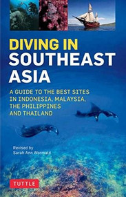 Diving in Southeast Asia (A Guide to the Best Sites in Indonesia, Malaysia, the Philippines and Thailand) by Sarah Ann Wormald, David Espinosa, Heneage Mitchell, Kal Muller, 9780804845946