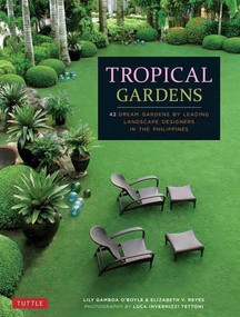 Tropical Gardens (42 Dream Gardens by Leading Landscape Designers in the Philippines) by Lily Gamboa O'Boyle, Elizabeth Reyes, Luca Invernizzi Tettoni, 9780804846264