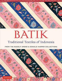 Batik, Traditional Textiles of Indonesia (From The Rudolf Smend & Donald Harper Collections) by Rudolf Smend, Donald Harper, 9780804846431