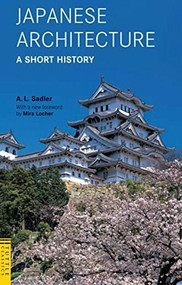 Japanese Architecture: A Short History by A. L. Sadler, Mira Locher, 9780804847360