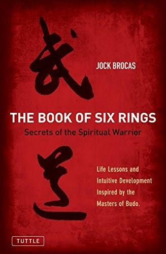 Book of Six Rings (Secrets of the Spiritual Warrior (Life Lessons and Intuitive Development Inspired by the Masters of Budo)) by Jock Brocas, 9780804847827