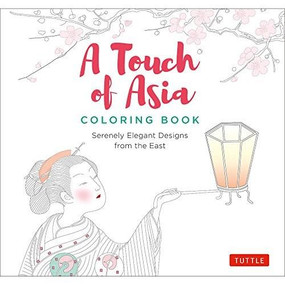 A Touch of Asia Coloring Book (Serenely Elegant Designs from the East) by  Tuttle Publishing, 9780804848428