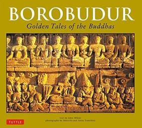 Borobudur (Golden Tales of the Buddhas) by John N. Miksic, Anita Tranchini, Marcello Tranchini, 9780804848565