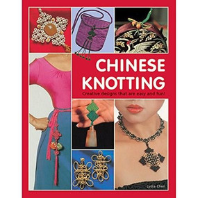 Chinese Knotting (Creative Designs that are Easy and Fun!) by Lydia Chen, 9780804848756