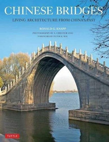 Chinese Bridges (Living Architecture from China's Past) - 9780804849685 by Ronald G. Knapp, Peter Bol, A. Chester Ong, 9780804849685