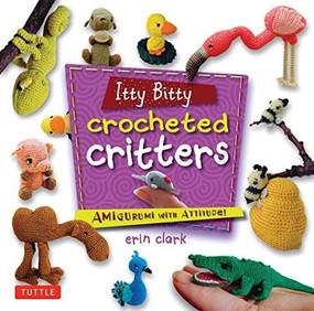Itty Bitty Crocheted Critters (Amigurumi with Attitude!) by Erin Clark, 9780804849760