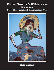 Cities, Towns and Wilderness (Color Photographs of the American West) by Eric Thome, 9781647869120