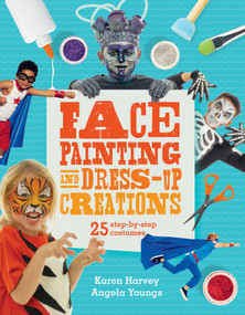 Face Painting & Dress-Up Creations (25 step-by-step costumes) by Karen Huwen, Angela Youngs, 9780711258556