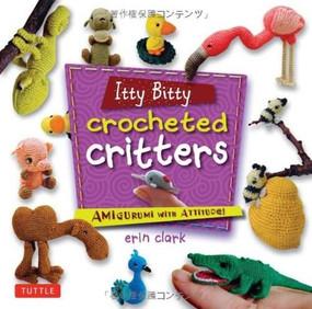 Itty Bitty Crocheted Critters (Amigurumi with Attitude!) - 9784805312513 by Erin Clark, 9784805312513
