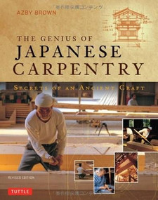 The Genius of Japanese Carpentry (Secrets of an Ancient Craft) by Azby Brown, 9784805312766