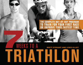 7 Weeks to a Triathlon (The Complete Day-by-Day Program to Train for Your First Race or Improve Your Fastest Time) by Brett Stewart, Lewis Elliot, 9781612430966
