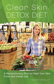 Clear Skin Detox (A Revolutionary Diet to Heal Your Skin from the Inside Out) by Lauren Talbot, 9781612432908