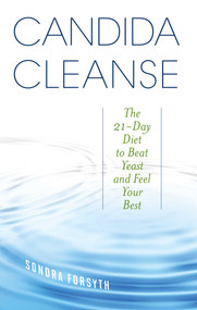 Candida Cleanse (The 21-Day Diet to Beat Yeast and Feel Your Best) by Sondra Forsyth, 9781612433059