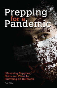 Prepping for a Pandemic (Life-Saving Supplies, Skills and Plans for Surviving an Outbreak) by Cat Ellis, 9781612434513