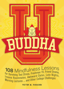 Buddha U (108 Mindfulness Lessons for Surviving Test Stress, Freshman 15, Friend Drama, Insane Roommates, Awkward Dates, Late Nights, Morning Lectures...and Other College Challenges) by Victor M. Parachin, 9781612435947