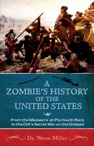A Zombie's History of the United States (From the Massacre at Plymouth Rock to the CIA's Secret War on the Undead) by Josh Miller, 9781569758601