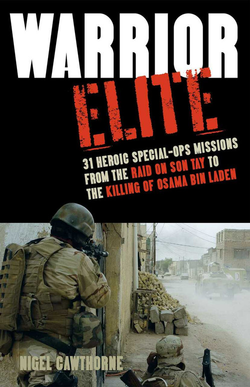 Warrior Elite (31 Heroic Special-Ops Missions from the Raid on Son Tay to the Killing of Osama bin Laden) by Nigel Cawthorne, 9781569759301