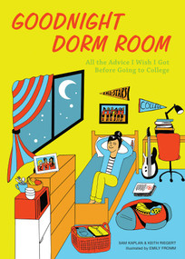 Goodnight Dorm Room (All the Advice I Wish I Got Before Going to College) by Samuel Kaplan, Keith Riegert, Emily Fromm, 9781612435688