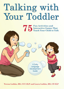 Talking with Your Toddler (75 Fun Activities and Interactive Games that Teach Your Child to Talk) by Teresa Laikko, Laura Laikko, 9781612435718