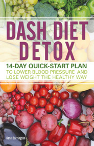 DASH Diet Detox (14-day Quick-Start Plan to Lower Blood Pressure and Lose Weight the Healthy Way) by Kate Barrington, 9781612435213