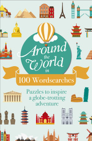 Around the World in 100 Wordsearches (Puzzles to Inspire a Globe-trotting Adventure) by Eric Saunders, 9781839404849