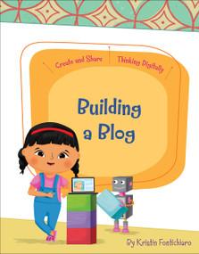 Building a Blog by Kristin Fontichiaro, Rachael McLean, 9781534170391