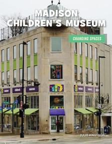 Madison Children's Museum - 9781534170674 by Julie Knutson, 9781534170674