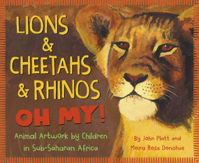 Lions & Cheetahs & Rhinos OH MY! (Animal Artwork by Children in Sub-Saharan Africa) by John Platt, Moira Rose Donohue, Students from the How to Draw a Lion Program, 9781534110540