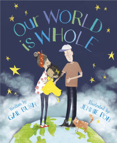Our World is Whole by Gail Bush, Jennie Poh, 9781534110274