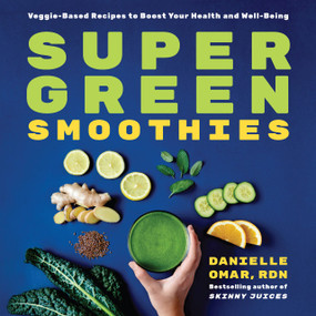Super Green Smoothies (Veggie-Based Recipes to Boost Your Health and Well-Being) by Danielle Omar, 9781646110018