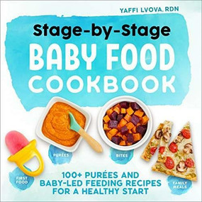 Stage-By-Stage Baby Food Cookbook (100+ Purées and Baby-Led Feeding Recipes for a Healthy Start) by Yaffi Lvova, 9781641529716
