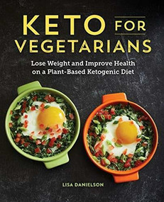 Keto for Vegetarians (Lose Weight and Improve Health on a Plant-Based Ketogenic Diet) by Lisa Danielson, 9781641525503