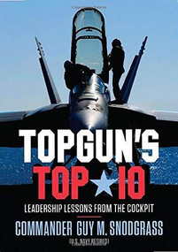 TOPGUN'S TOP 10 (Leadership Lessons from the Cockpit) by Guy M Snodgrass, 9781546059639