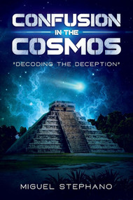 Confusion in the Cosmos (Decoding the Deception) by Miguel Stephano, 9781543996159