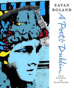 Eavan Boland: A Poet's Dublin by Eavan Boland, Paula Meehan, Jody Allen Randolph, 9781847774477