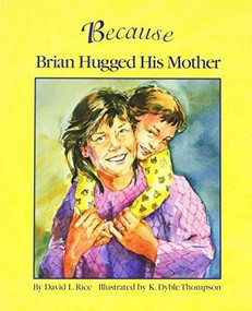 Because Brian Hugged His Mother by David L. Rice, K. Dyble Thompson, 9781883220891