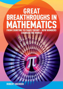 Great Breakthroughs in Mathematics (From Counting to Chaos Theory - How Numbers Changed the World) by Robert Snedden, 9781839406843