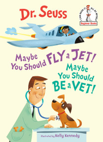 Maybe You Should Fly a Jet! Maybe You Should Be a Vet! by Dr. Seuss, Kelly Kennedy, 9781984894069