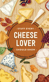 Stuff Every Cheese Lover Should Know (Miniature Edition) by Alexandra Jones, 9781683692386