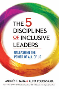 The 5 Disciplines of Inclusive Leaders (Unleashing the Power of All of Us) by Andrés T. Tapia, Alina Polonskaia, 9781523088201