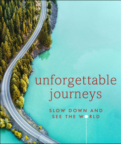 Unforgettable Journeys (Slow Down and See the World) by DK Eyewitness, 9781465497826