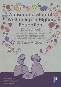 Autism and Mental Well-being in Higher Education 2nd Edition (A practical resource for students, mentors and study skills support workers) by Susy Ridout, 9781913414016