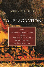 Conflagration (How the Transcendentalists Sparked the American Struggle for Racial, Gender, and Social Justice) by John A. Buehrens, 9780807024041