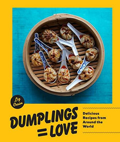 Dumplings Equal Love (Delicious Recipes from Around the World) by Liz Crain, 9781632172969