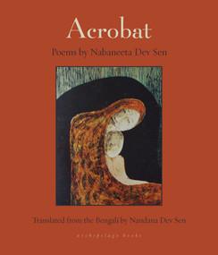 Acrobat by Nabaneeta Dev Sen, Nandana Sen, 9781939810809