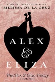 Alex & Eliza - 9781524739645 by Melissa de la Cruz, 9781524739645