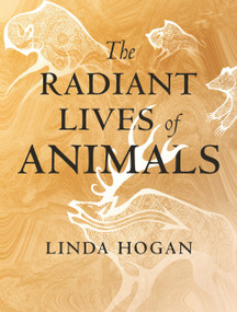 The Radiant Lives of Animals by Linda Hogan, 9780807047927