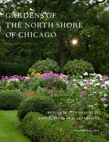 Gardens of the North Shore of Chicago by Benjamin F. Lenhardt, Jr., Scott Shigley, 9781580935319